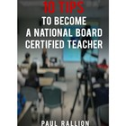 10 Tips to Become a National Board Certified Teacher
