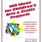 100 Ideas for Children&#039;s Arts &amp; Crafts Projects