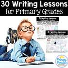 30 Writing Lessons for Primary Grades: A Super Saver Bundle Pack