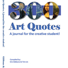 300 Art Quotes: A journal for the creative student!