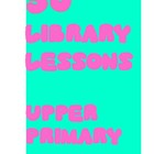 40 LIBRARY LESSONS FOR MID TO UPPER PRIMARY SCHOOL