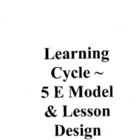 5 E Learning Cycle Instructional Model forK-12 Teachers