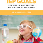 850+ Measurable IEP Goals and Objectives for use in K - 12