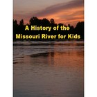 A History of the Missouri River for Kids