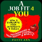 A Job Fit 4 You: How 2 Evaluate Your Interests & Skills