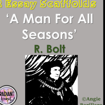A MAN FOR ALL SEASONS - R. BOLT TWO ESSAY SCAFFOLDS
