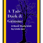 A Tale Dark & Grimm by Adam Gidwitz:  A Book Study Unit