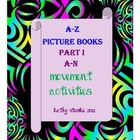 A-Z Picture Books; Movement Activities And Much More! Part