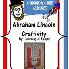 Abraham Lincoln Craftivity (Common Core Aligned)