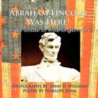 Abraham Lincoln Was Here! A Kid's Guide To Washington D.C.