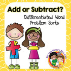 Add or Subtract?: Word Problem Sorts