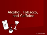Alcohol Tobacco and Caffeine PowerPoint Presentation Lesson Plan