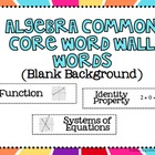 Algebra Common Core Word Wall Words- Blank Backgrounds