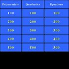 Algebra Jeopardy, Polynomials, Quadratics, and Equations