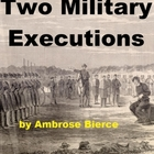 Ambrose Bierce - Two Military Executions