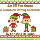An Elf For Santa: Persuasive Writing Mini-Pack