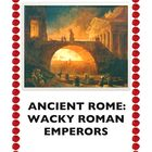 Ancient Rome: Wacky Roman Emperors