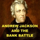 Andrew Jackson and the Bank Battle
