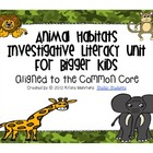 Animal Habitats Investigative Literacy Unit for Bigger Kid