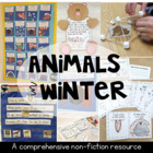 Animals in Winter Complete Unit: Science, Literacy, Math