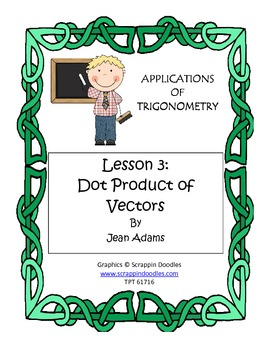 Applications of Trigonometry Lesson 3: Dot Product of Vectors