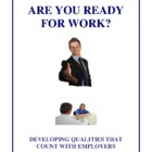 Are You Ready For Work?  Developing Qualities That Count A