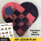 Art Lesson Plan. Expressive Heart Weavings. 3 Plans & Pres