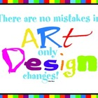 Art Poster - &quot;There are no mistakes in art, only design changes&quot;
