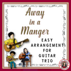 Away in a Manger: Instrumental - Guitar Trio