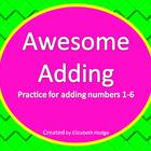 Awesome Adding- Practice With Numbers 1-6