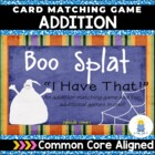 "BOO SPLAT: ""I Have That!"" (An Addition Matching Game)"