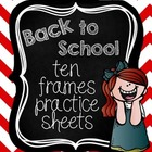Back to School Ten Frames Practice Sheets