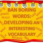 Ban Boring Words: Developing an Interesting Vocabulary