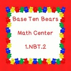 Base Ten Bears - Math Centers-Common Core Aligned