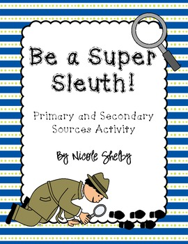 Be a Super Sleuth: Primary and Secondary Sources Activity