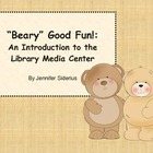 "'Beary"" Good Fun!: a Library Media Center Introduction"