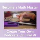 Become a Math Master: Create Your Own Podcast (on iPads!)