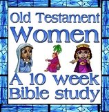 Bible Study: Old Testament Women, a ten week study