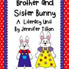 Brother and Sister Bunny Literacy Unit - Common Core