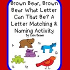 Brown Bear What Can That Letter Be?  Letter Matching & Ordering