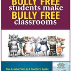 &quot;Bully Free Students Make Bully Free Classrooms&quot;