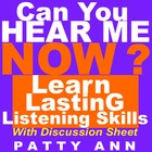 CAN YOU HEAR ME NOW? Learn Lasting Listening Skills