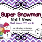 CVC Short Vowel Super Snowmen Roll &amp; Read