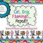 Cat, Dog, Flamingo...Repeat {An Early Primary Patterning Unit}