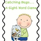 Catching Bugs... A Sight Word Game