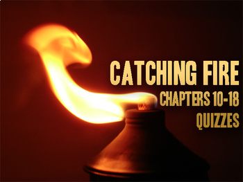 Catching Fire: Chapters 10-18 Quizzes or Test