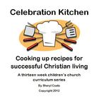 Celebration Kitchen: Cooking up recipes for successful Chr