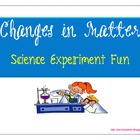 Changes in Matter: Science Experiment Fun