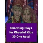 Charming Plays for Cheerful Kids - 30 One Acts!