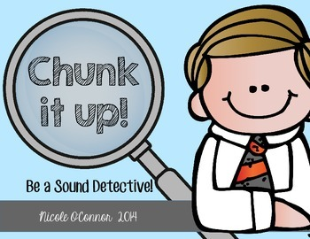 http://www.teacherspayteachers.com/Product/Chunk-It-Up-Be-a-Sound-Detective-1151972